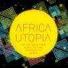 Africa Utopia: arte e ideas de África que están cambiando el mundo