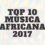 TOP 10 Música Africana 2017